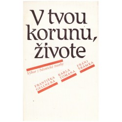 V tvou korunu, živote. Výbor z básnické prózy Františka Gellnera, Karla Tomana, Fráni Šrámka