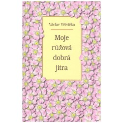 Větvička, V.: Moje růžová dobrá jitra