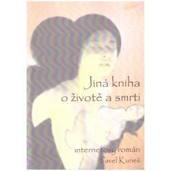 Kuneš, P.: Jiná kniha o životě a smrti (internetový román)