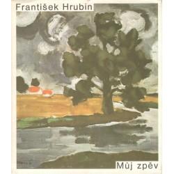 Hrubín, F.: Můj zpěv