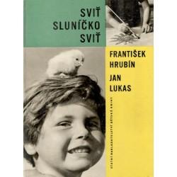 Hrubín, F., Lukas, J.: Sviť sluníčko sviť
