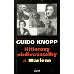 Knopp, G.: Hitlerovy obdivovatelky a Marlene