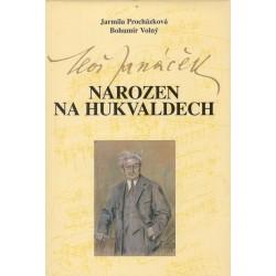 Procházková, J., Volný, B.: Leoš Janáček narozen na Hukvaldech
