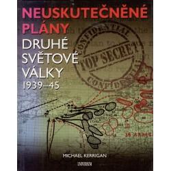 Kerrigan, M.: Neuskutečněné plány druhé světové války 1939-45