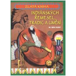 Hunt W. Ben: Zlatá kniha indiánských řemesel, tradic a umění