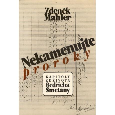 Mahler, Z.: Nekamenujte proroky  kapitoly ze života B. Smetany