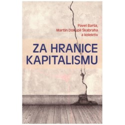 Braša, P., Škabraha, D. M. a kol.: Za hranice kapitalismu