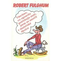 Fulghum, R.: Všechno, co opravdu potřebuju znát, jsem se naučil v mateřské školce