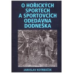 Kotrbáček, J.: O hořických sportech a sportovcích odedávna do dneška
