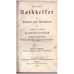 Adelung, J. G.: Der treue Nothhelfer für Studirte und Unstudirte