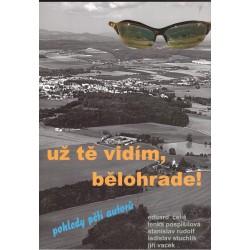 Kolektiv autorů: Už tě vidím, Bělohrade!