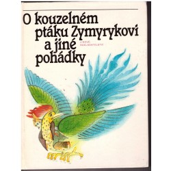 Černý, V. A., Tvrdíková, M., Vaculín, O.: O kouzelném ptáku Zymyrykovi a jiné pohádky