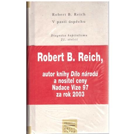 Reich, R. B.: V pasti úspěchu. Diagnóza kapitalismu 21. století