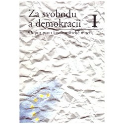 Cuhra, J., Veber, V.: Za svobodu a demokracii I. Odpor proti komunistické moci
