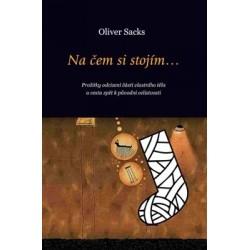 Sacks, O.: Na čem si stojím... (Prožitky odcizení části vlastního těla a cesta zpět k původní celistvosti)