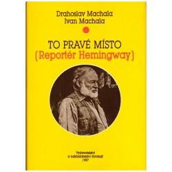 Machala, D. a Machala I.: To pravé místo (Reportér Hemingway)