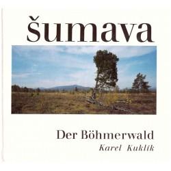 Kuklík, K.: Šumava / Der Böhmerwald
