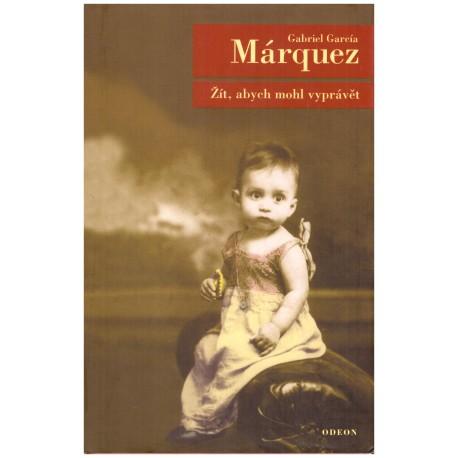 Marquez, G. G.: Žít, abych mohl vyprávět.