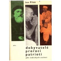 Pilát, J.: Dobyvatelé, proroci, patrioti. Pět indických staletí